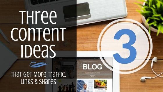 Content Marketing Ideas – 3 Proven Ways to Get More Traffic & Shares